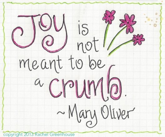 Joy is not meant to be a crumb.